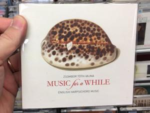 Zsombor Toth-Vajna - Music for a While / English Harpsichord Music / Magyar Kultura Kiado Audio CD 2018 / 4260599172632