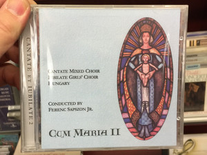 Cantate Mixed Choir, Jubilate Girl's Choir, Hungary / Conducted By Ferenc Sapszon Jr. / Cum Maria II / Audio CD / 5999880138093