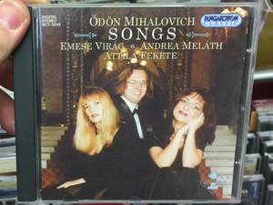 Odon Mihalovich - Songs / Emese Virag, Andrea Melath, Attila Fekete / Hungaroton Classic Audio CD 2001 Stereo / HCD 32043