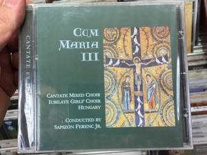 Cum Maria III. / Cantate Mixed Choir, Jubilate Girls' Chor, Hungary / Conducted by Sapszon Ferenc Jr. / Kodály Zoltán Magyar Kórusiskola Audio CD 2005 / KZMK CD 09