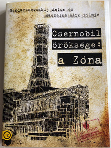 Csernobil öröksége: a Zóna DVD 2011 Chernobyl legacy: the Zone / Documentary by Bendarzsevszkij Anton, Maczelka Márk / Narrated by Gyukity István (5999546338539)