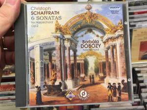 Christoph Schaffrath - 6 Sonatas for Harpsichord Op. 2 / Borbala Dobozy - harpsichord / Hungaroton Classic Audio CD 2008 Stereo / HCD 32566