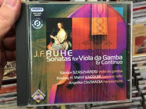 J. F. Ruhe - Sonatas for Viola da Gamba & Continuo / Sandor Szaszvarosi - viola da gamba, Kousay H. Mahdi Kadduri - baroque cello, Angelika Csizmadia - harpsichord / Hungaroton Classic Audio CD 2007 Stereo / HCD 32455