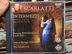 Alessandro Scarlatti - Intermezzi/ Pericca e Varrone, Leonzio ed Eurilla / Bernadett Wiedemann, Laszlo Jekl / Savaria Baroque Orchestra on period instruments, Pal Nemeth / Hungaroton Classic Audio CD 2009 Stereo / HCD 32563