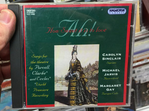 Ah! How Sweet it is to Love'' / Songs for the theatre by Purcell, Clarke and Eccles / World Premiere Recording / Carolyn Sinclair - soprano, Michael Jarvis - harpsichord / Hungaroton Classic Audio CD 1995 Stereo / HCD 31602