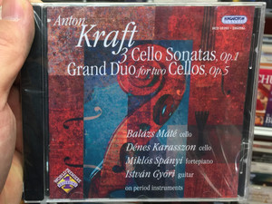 Anton Kraft - 3 Cello Sonatas, Op. 1, Grand Duo for two Cellos, Op. 5 / Balazs Mate - cello, Denes Karasszon - cello, Miklos Spanyi - fortepiano, Istvan Gyori - guitar / Hungaroton Classic Audio CD 2005 Stereo / HCD 32292