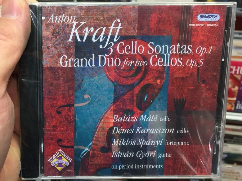 Anton Kraft - 3 Cello Sonatas, Op. 1, Grand Duo for two Cellos, Op. 5 / Balazs Mate - cello, Denes Karasszon - cello, Miklos Spanyi - fortepiano, Istvan Gyori - guitar / Hungaroton Classic Audio CD 2005 Stereo / HCD 32292