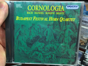 Cornologia - Bach, Handel, Rossini, Monti / Budapest Festival Horn Quartet / Hungaroton Classic Audio CD 1996 Stereo / HCD 31652