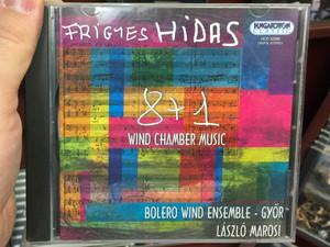 Frigyes Hidas - 8 + 1 Wind Chamber Music / Bolero Wind Ensemble-Gyor, Laszlo Marosi / Hungaroton Classic Audio CD 2008 Stereo / HCD 32856