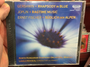 Gershwin - Rhapsody in blue / Joplin - Ragtime Music / Ernst Fischer - Sudlich der Alpen / North Hungarian Symphony Orchestra, Miskolc, Laszlo Kovacs / Hungaroton Classic Audio CD 2003 Stereo / HCD 32270