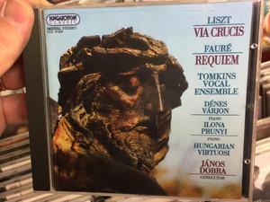 Liszt - Via Crucis / Fauré - Requiem/ Tomkins Vocal Ensemble, Dénes Várjon, Ilona Prunyi / Hungarian Virtuosi, Janos Dobra - conductor / Hungaroton Classic Audio CD 1994 Stereo / HCD 31424