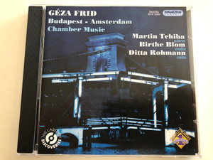 Géza Frid – Budapest-Amsterdam: Chamber Music / Martin Tchiba - piano, Birthe Blom - violin, Ditta Rohmann - cello / Hungaroton Classic Audio CD 2009 Stereo / HCD 32660