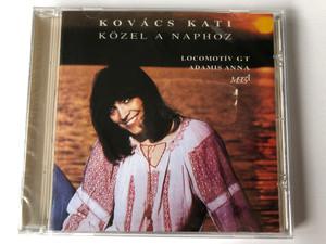 Kovács Kati – Közel A Naphoz / Locomotiv Gt Adamis Anna / Mega Audio CD 1995 / HCD 17496