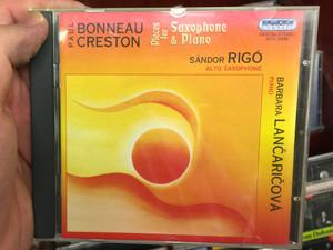 Paul Bonneau & Paul Creston / Pieces for Saxophone & Piano / Sandor Rigo - alto saxophone / Barbara Lančaričova - piano / Hungaroton Classic Audio CD 2005 Stereo / HCD 32296