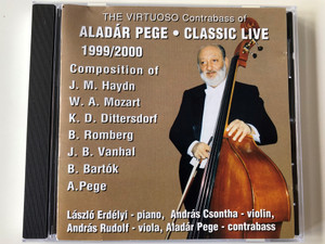 The Virtuoso Contrabass of Aladar Pege - Classic Live 1999/2000 / Composition of J. M. Haydn, W. A. Mozart / Laszlo Erdelyi - piano, Andras Csontha - violin, Andras Rudolf - viola, Aladar Pege - contrabass / ATEC Audio CD / 4260305377238