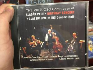 The Virtuoso Contrabass of Aladar Pege - Birthday Concert / Classic Live at IBS Concert Hall / Andras Csontha - violin, Aladar Pege - contrabass, Andras Rudolf - viola, Laszlo Mezo - cello / Universal Music Audio CD / 4260124891625