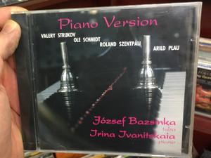 Piano Version - Valery Strukov, Ole Schmidt, Roland Szentpali, Arild Plau / Jozsef Bazsinka - tuba, Irina Ivanitskaia - piano / Jozef Bazsinka Audio CD 2010 Stereo / BME 002