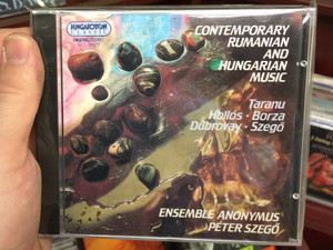 Contemporary Rumanian and Hungarian Music / Taranu, Hollós, Borza, Dubrovay, Szegő ‎/ Ensemble Anonymus, Peter Szego / Hungaroton Classic Audio CD 1994 Stereo / HCD 31572