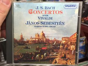 J. S. Bach - Concertos After Vivaldi / János Sebestyén - harpsichord, organ / Hungaroton Classic Audio CD 1999 Stereo / HCD 31912