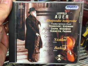 Leopold Auer - Rhapsodie hongroise / Transcriptions from Tchaikovsky, Schumann, Chopin, Wieniawski, Rubinstein, Paganini / Antal Szalai - violin, Jozsef Balog - piano / Hungaroton Classic Audio CD 2003 Stereo / HCD 32156