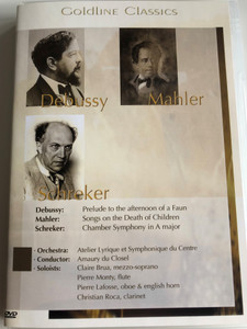 Debussy, Mahler, Schreker DVD 1997 Goldline classics / Atelier Lyrique et Symphonique du Centre / Conducted by Amaury du Closel / Prelude to the afternoon of a Faun, Songs on the Death of Children, Chamber Symphony in A major (4028462500131)