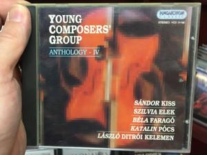 Young Composers' Group - Anthology IV. / Sándor Kiss, Szilvia Elek, Béla Faragó, Katalin Pócs, László Ditrói Kelemen / Hungaroton Classic Audio CD 1995 Stereo / HCD 31192