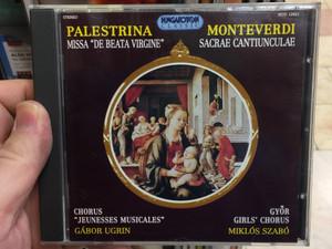 "Palestrina – Missa ""De Beata Virgine"" / Monteverdi - Sacrae Cantiunculae / Chorus ''Jeunesses Musicales'', Gabor Ugrin / Gyor Girls' Chorus, Miklos Szabo / Hungaroton Classic Audio CD 1995 Stereo / HCD 12921"