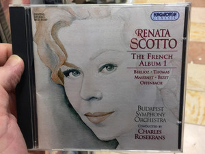 Renata Scotto ‎– The French Album 1 / Berlioz, Thomas, Massenet, Bizet, Offenbach / Budapest Symphony Orchestra / Conducted by Charles Rosekrans / Hungaroton Classic Audio CD 1988 Stereo / HCD 31037