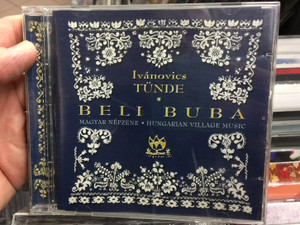 Ivánovics Tünde – Beli Buba / Magyar Népzene - Hungarian Village Music / Periferic Records Audio CD 2001 / BGCD 081