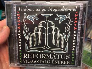 Református Vigasztaló Énekek 1. / Tudom az én Megváltóm él / Audio CD 2014 Hungarian Reformed faith songs and hymns / REFORMED CHOIR OF THE CARPATHIAN BASIN / BGCD 223 (5998272708821)