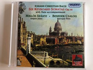 Johann Christian Bach - Six Keyboard Sonatas Op. 16 with flute accompaniment / Miklos Spanyi - tangent piano, Benedek Csalog - baroque flute / Hungaroton Classic Audio CD 1999 Stereo / HCD 31796