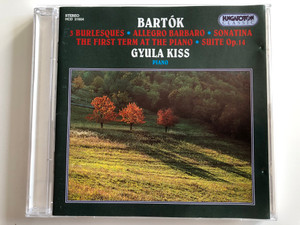 Bartok - 3 Burlesques, Allegro Barbaro, Sonatina, The First Term At The Piano, Suite Op. 14 / Gyula Kiss - piano / Hungaroton Classic Audio CD 1995 Stereo / HCD 31604
