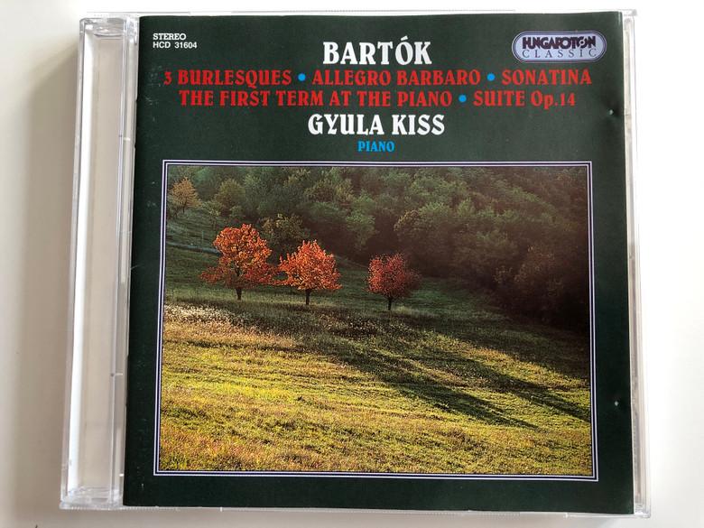 Bartok - 3 Burlesques, Allegro Barbaro, Sonatina, The First Term At The Piano, Suite Op. 14 / Gyula Kiss - piano / Hungaroton Classic Audio CD 1995 Stereo / HCD 31604