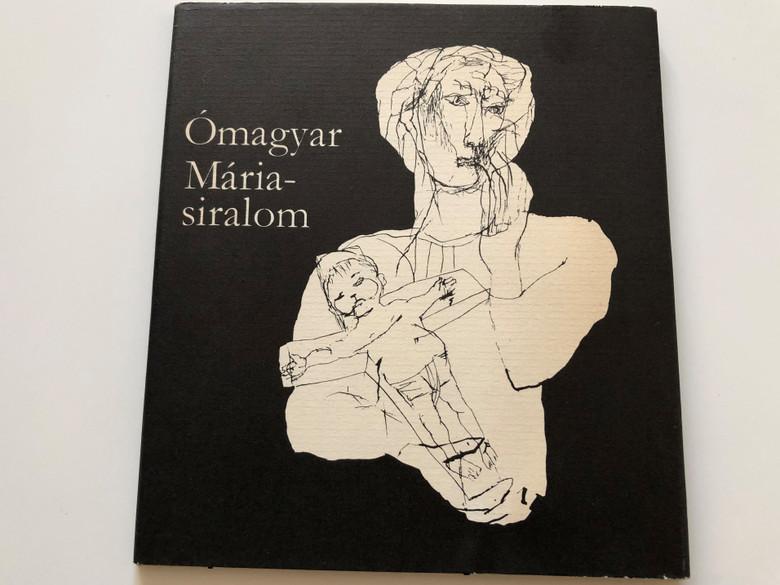 Ómagyar Mária-siralom / The Lamentations of Mary / Old Hungarian texts and modern version / Magyar Helikon 1976 / Illustrations by Szalay Lajos (9632070194)