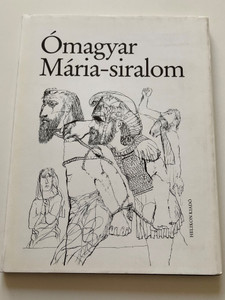 Ómagyar Mária-siralom / The Lamentations of Mary / Old Hungarian texts and modern version with Essays by Keresztury Dezső / Helikon kiadó 1982 (9632075226)