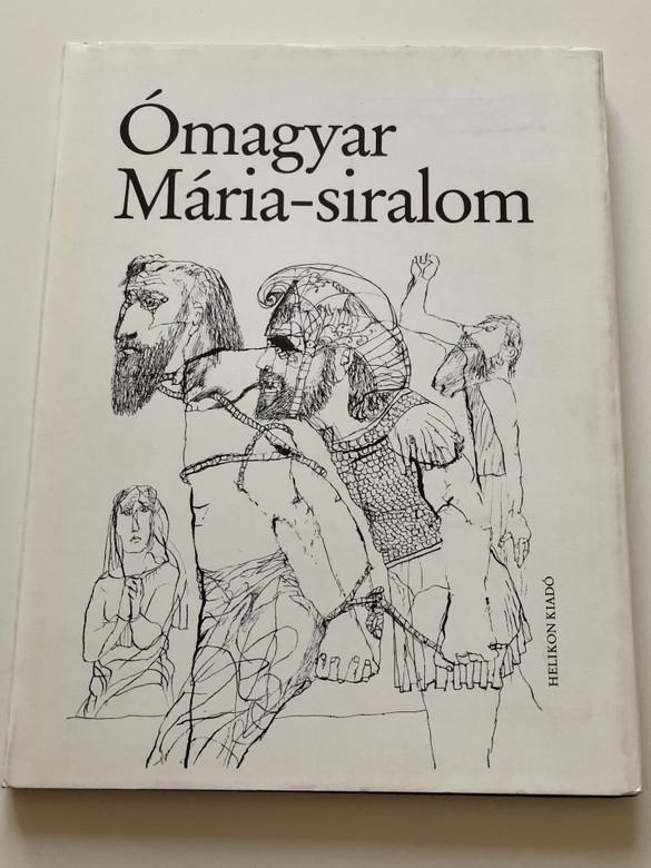Ómagyar Mária-siralom / The Lamentations of Mary / Old Hungarian texts and modern version with Essays by Keresztury Dezső / Helikon kiadó 1982 (9632075226)
