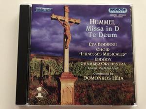 Hummel - Missa in D, Te Deum / Eva Bodrogi, Choir ''Jeunesses Musicales'', Erdody Chamber Orchestra / Leader: Zsolt Szefcsik / Conducted by Domonkos Heja / Hungaroton Classic Audio CD 2001 Stereo / HCD 32004