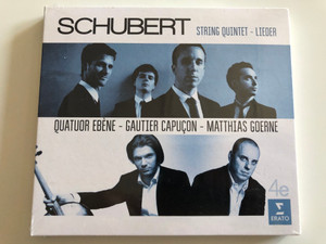 Schubert – String Quintet – Lieder / Quatuor Ebène – Gautier Capuçon – Matthias Goerne / Warner Classics Audio CD 2016 / 0825646487615