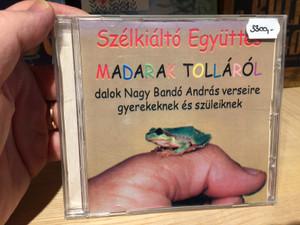 Szélkiáltó Együttes - Madarak Tollarol, dalok Nagy Bando Andras verseire gyerekeknek es szuleiknek / Periferic Records Audio CD 2005 / 5998272706285
