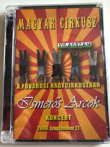 Ismerős Arcok Koncert DVD 2008 Magyar Cirkusz - Világszám / Musical Directors Nyerges Attila, Galambos Nándor / 2008. szeptember 27. - Fővárosi nagycirkus (CCIR601)