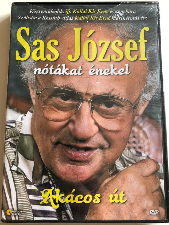 Sas József nótákat énekel - Akácos út DVD Kállai Kis Ernő, ifj. Kállai Kis Ernő / Live Recording / Hungarian folk songs (5999883108444)