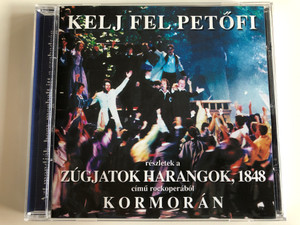 Kelj Fel Petőfi reszletek Zúgjatok Harangok, 1848 - Kormorán / Kormoran Audio CD 2003