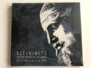 Szelkialto - Platon Benez az Ablakon / Bertok Laszlo 80 / Gryllus Audio CD 2017 / GCD 194 - 2017