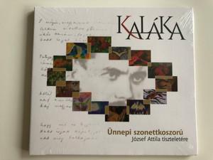 Kalaka - Unnepi szonettkoszoru / Jozsef Attila tiszteletere / Gryllus Audio CD 2015 / GCD 159