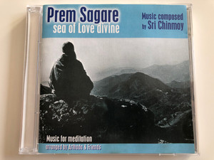 Prem Sagare - Sea of Love divine / Music composed by Sri Chinmoy / Music for meditation / Arranged by Arthada & Friends / Audio CD 2001