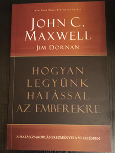 Hogyan legyünk hatással az Emberekre by John C. Maxwell, Jim Dornan / Hungarian edition of Becoming a Person of Influence / Hungarian Translation by Enikő Pajor / Paperback / Üzleti Plusz Kft. 2016 (9789631271218)
