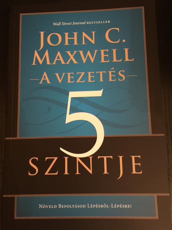 A Vezetés 5 Szintje by John C. Maxwell / Hungarian translation of The 5 Levels of Leadership / Üzleti Plusz Kft. 2014 / Paperback (9789631209440)
