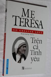 Me Teresa - No Greater Love (Vietnamese Edition) / Bién dich: Bich Nga - Ngoc Sáu Tren ca Tinh yeu / First News / Paperback 2016 (9786045829806)