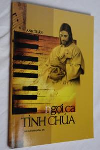 Anh Tuấn - Ngợi ca tín chúa / Vietnamese Christian Praise Song Book / Paperback 2013 (2070100032377)