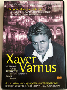 Xaver Varnus - the greatest organ recital ever DVD 2002 / Directed by Olivier Levignacq / Albinoni - Adagio, Beethoven - Egmont Ouverture, Ravel - Bolero / A Seven-thousand-strong Audience at the Budapest Synagogue (5999880542012)